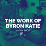 The Work of Byron Katie Workshop